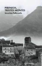 pirineos, tristes montes (4ª ed) severino pallaruelo 9788496457294
