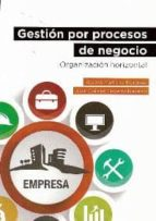 gestion por procesos de negocio: organizacion horizontal-aurora martinez martinez-9788496877894