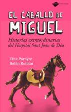 el caballo de miguel: historias extraordinarias del hospital sant joan de deu tina parayre belen roldan 9788496981294