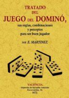 tratado del juego del domino:_sus reglas, combinaciones y precept os para ser buen jugador (ed. facsimil) e. martinez 9788497617994