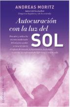 autocuracion con la luz del sol-andreas moritz-9788497779494