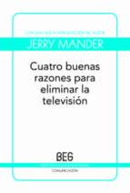 cuatro buenas razones para eliminar la television jerry mander 9788497844994