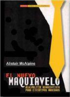 el nuevo maquiavelo: realpolitik renacentista para ejecutivos modernos-alistair mcalpine-9788497848794
