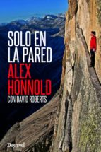 solo en la pared david roberts alex honnold 9788498293494