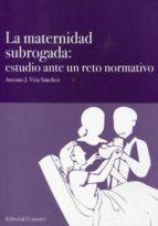 maternidad subrogada: estudio ante un reto normativo antonio j. vela sanchez 9788498369694