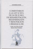 comentarios a la ley 8/2013, de 26 de junio, de rehabilitacion, regeneracion y renovacion urbanas (l3r)-luciano jose parejo alfonso-9788498902594