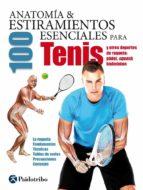 anatomia & 100 estiramientos esenciales para el tenis y otros deportes de raqueta: padel, squash, badminton-guillermo seijas albir-9788499105994