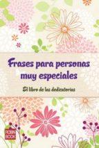 frases para personas muy especiales: el libro de las dedicatorias (libro amigo malsinet)-9788499171494