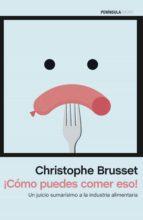 ¡cómo puedes comer eso! (ebook) christophe brusset 9788499425894