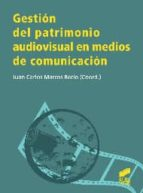 gestion del patrimonio audiovisual en medios de comunicacion juan carlos marcos recio 9788499589794