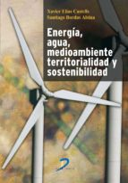 energia, agua, medioambiente, territorialidad y sostenibilidad xavier elias s. bordas 9788499690094