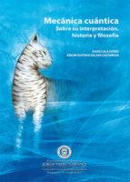 mecánica cuántica. sobre su interpretación, historia y filosofía (ebook)-favio cala vitery-edgar gustavo eslava castañeda-9789587250794