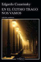 en el último trago nos vamos (ebook)-edgardo cozarinsky-9789876704694