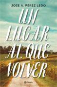 UN LUGAR AL QUE VOLVER - 9788408187004 - JOSE A. PEREZ LEDO