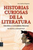 HISTORIAS CURIOSAS DE LA LITERATURA: ANECDOTAS Y CURIOSIDADES LIT ERARIAS: DE DATNE A HEMINGWAY - 9788415256304 - ANA ANDREU BAQUERO