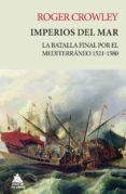 IMPERIOS DEL MAR: LA BATALLA FINAL POR EL MEDITERRANEO 1521-1580 (RUSTICA) - 9788416222704 - ROGER CROWLEY