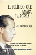 el politico que amaba la poesia y a su princesa roja-jose antonio primo de rivera-9788416405404