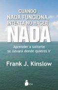 CUANDO NADA FUNCIONA, INTENTA NO HACER NADA - 9788416579204 - FRANK J. KINSLOW