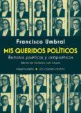 MIS QUERIDOS POLITICOS: RETRATOS POETICOS Y ANTIPOETICOS - 9788417266004 - FRANCISCO UMBRAL