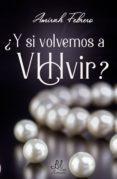 Libros gratis para descargar para ipad 2 ¿Y SI VOLVEMOS A VIHVIR? de AMIRAH FEBRERO 9788417763404