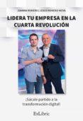 Descargar libros completos de google LIDERA TU EMPRESA EN LA CUARTA REVOLUCIÓN CHM FB2 iBook (Spanish Edition) 9788417845704 de JUAN MANUEL ROMERO MARTÍN, JESÚS ROMERO NIEVA
