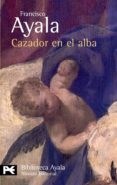 CAZADOR EN EL ALBA - 9788420673004 - FRANCISCO AYALA