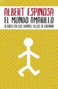 EL MUNDO AMARILLO - 9788425342004 - ALBERT ESPINOSA