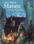 TODOS MIS CUENTOS - 9788426437204 - ANA MARIA MATUTE
