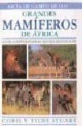 GUIA DE CAMPO DE LOS GRANDES MAMIFEROS DE AFRICA - 9788428211604 - TILDE STUART
