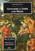 ACERCARSE A JESUS CON MARIA - 9788432133404 - JOSEP MARIA TORRAS