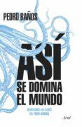 ASÍ SE DOMINA EL MUNDO (EBOOK) - 9788434427204 - PEDRO BAÑOS