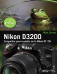NIKON D3200 (COMPATIBLE PARA USUARIOS DE LA NIKON D3100) - 9788441533004 - ROB SYLVAN