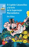 6 EL CAPITAN CALZONCILLOS Y LA FURIA DE LA SUPERMUJER MACROELAS- - 9788467579604 - DAV PILKEY