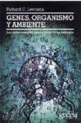 GENES, ORGANISMO Y AMBIENTE: LAS RELACIONES DE CAUSA Y EFECTO EN BIOLOGIA - 9788474328004 - RICHARD CHARLES LEWONTIN