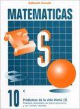 CUADERNO MATEMATICAS Nº 10 - PROBLEMAS DE LA VIDA DIARIA (I) - 9788478871704 - VV.AA.