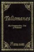 TALISMANES. SU PREPARACION, USO Y PODERES - 9788479100704 - VV.AA.