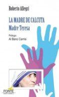 LA MADRE DE CALCUTA - 9788483538104 - ROBERTO ALLEGRI