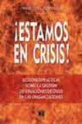 ¡ESTAMOS EN CRISIS!: LECCIONES PRACTICAS SOBRE LA GESTION DE SITU ACIONES DE CRISIS EN LAS ORGANIZACIONES - 9788489656604 - MIGUEL LOPEZ-QUESADA GIL