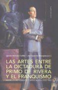 las artes entre la dictadura de primo de rivera y el franquismo. modelos de fomento y apreciaicón (1923-1959)-ignacio henares cuellar-9788490456804