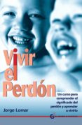 VIVIR EL PERDON - 9788494087004 - JORGE LOMAR