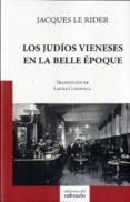 LOS JUDIOS VIENESES EN LA BELLE EPOQUE - 9788494432804 - JACQUES LE RIDER