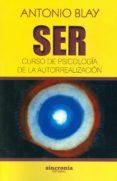SER: CURSO DE PSICOLOGÍA DE LA AUTORREALIZACIÓN - 9788494586804 - ANTONIO BLAY