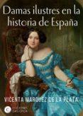 DAMAS ILUSTRES EN LA HISTORIA DE ESPAÑA - 9788494935404 - VICENTA MARQUEZ DE LA PLATA