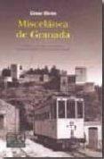 MISCELANEA DE GRANADA: HISTORIA, PERSONAJES, MONUMENTOS Y SUCESOS DE LA CIUDAD DE GRANADA (4ª ED.) - 9788498364804 - CESAR GIRON LOPEZ