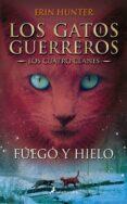 GATOS GUERREROS II: FUEGO Y HIELO - 9788498384604 - ERIN HUNTER