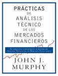 prácticas de análisis técnico de los mercados financieros (ebook)-john j. murphy-9788498754704