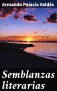 Completos ebooks gratuitos para descargar. SEMBLANZAS LITERARIAS 4057664122414 de ARMANDO PALACIO VALDÉS en español