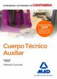 CUERPO TÉCNICO AUXILIAR DE LA ADMINISTRACIÓN DE LA COMUNIDAD AUTÓNOMA DE CANTABRIA. TEST DE MATERIAS COMUNES - 9788414205914 - VV.AA.