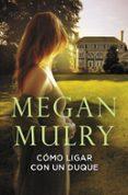 COMO LIGAR CON UN DUQUE (AMANTES REALES 1) - 9788415962014 - MEGAN MULRY