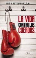 la vida contra las cuerdas (ebook)-luis j. esteban lezaun-9788416256914